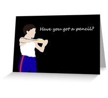 Have you got a pencil? Greeting Card
