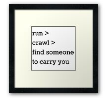 Run, crawl, carry. Framed Print