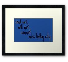 Shall Not Will Not Cannot Miss Holby City Framed Print