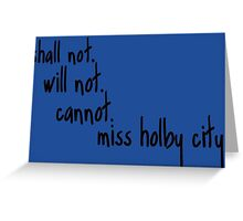 Shall Not Will Not Cannot Miss Holby City Greeting Card