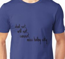 Shall Not Will Not Cannot Miss Holby City Unisex T-Shirt