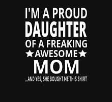 I'm A Proud Daughter Of A Freaking Awesome Mom Womens Fitted T-Shirt