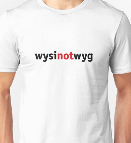 What you see is NOT what you get! Unisex T-Shirt