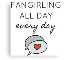 Fangirling all day every day Canvas Print