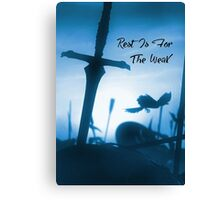 Rest is for the weak  Canvas Print