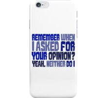 Remember when I asked for your opinion?  Yeah, neither do I. iPhone Case/Skin
