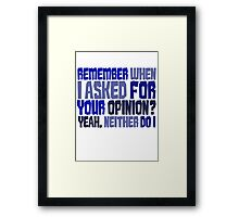 Remember when I asked for your opinion?  Yeah, neither do I. Framed Print