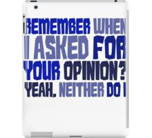 Remember when I asked for your opinion?  Yeah, neither do I. iPad Case/Skin