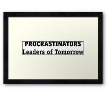 Procrastinators: leaders of tomorrow! Framed Print