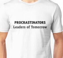 Procrastinators: leaders of tomorrow! Unisex T-Shirt