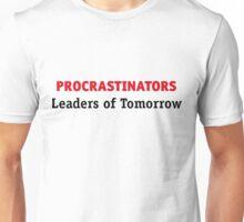 Procrastinators: leaders of tomorrow! Unisex T-Shirt