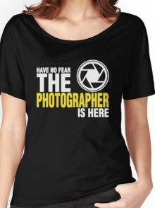 Have No Fear The Photographer Is Here Women's Relaxed Fit T-Shirt