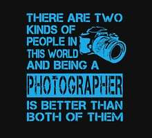 Photographers are the Best Unisex T-Shirt