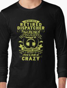 Retired Dispatcher - I'm A Big Cup Of Wonderful Long Sleeve T-Shirt