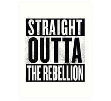 Straight Outta The Rebellion Art Print