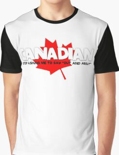 """Canadian - Stop asking me to say """"out and about"""" Graphic T-Shirt"""