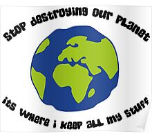 Cease to destroy our planet! Poster
