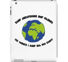Cease to destroy our planet! iPad Case/Skin