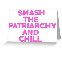 Smash The Patriarchy And Chill? Greeting Card