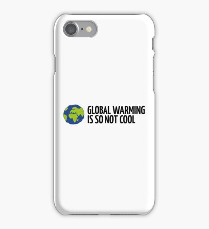 Global Warming Is not Cool! iPhone Case/Skin