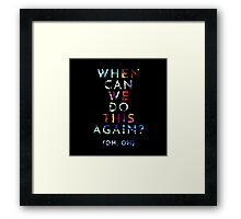 When Can We Do This Again? Framed Print