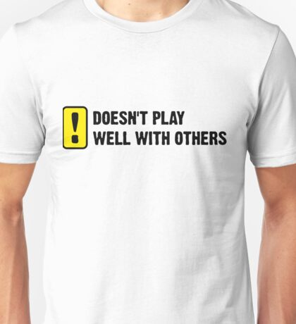 Does not play well with others! Unisex T-Shirt