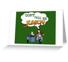 Don't Call Me Junior! Greeting Card