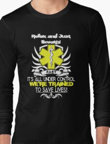 EMT - We're Trained To Save Lives Long Sleeve T-Shirt