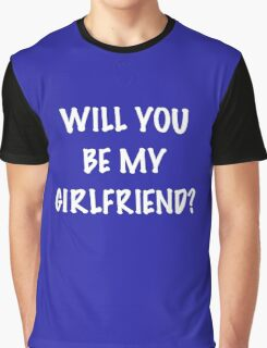 Will you be my Girlfriend? Graphic T-Shirt