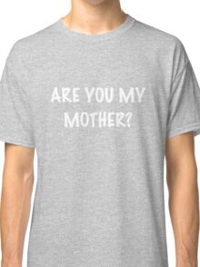Are you my Mother? Classic T-Shirt