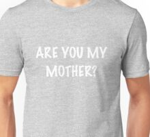 Are you my Mother? Unisex T-Shirt