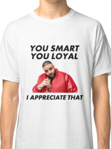 You Smart, You Loyal Classic T-Shirt