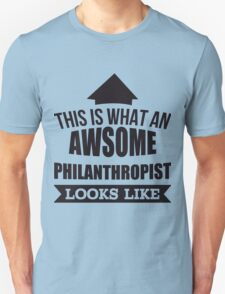 This Is What An Awsome Philanthropist Looks Like - Tshirts & Accessories T-Shirt