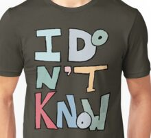 I Don't Know - T Shirt Unisex T-Shirt