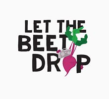 LET THE BEET DROP  Unisex T-Shirt