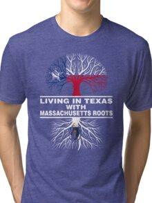 LIVING IN TEXAS WITH MASSACHUSETTS ROOTS Tri-blend T-Shirt