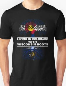 LIVING IN COLORADO WITH WISCONSIN ROOTS Unisex T-Shirt