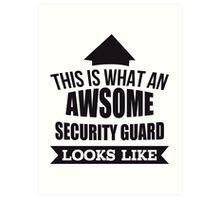 This Is What An Awsome Security Guard Looks Like - Tshirts & Accessories Art Print