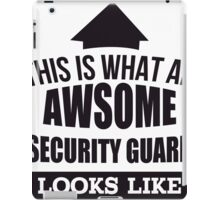 This Is What An Awsome Security Guard Looks Like - Tshirts & Accessories iPad Case/Skin