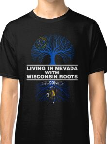 LIVING IN NEVADA WITH WISCONSIN ROOTS Classic T-Shirt