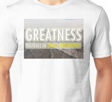 Greatness Believes In Small Beginnings Unisex T-Shirt
