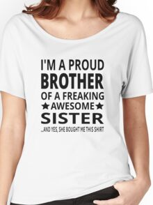 I'm A Proud Brother Of A Freaking Awesome Sister Women's Relaxed Fit T-Shirt