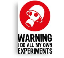 Caution - Make my own experiments! Canvas Print