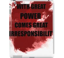 With great power comes great irresponsibility iPad Case/Skin