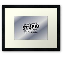 Even duct tape can't fix stupid but it can muffle the sound. Framed Print