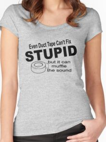 Even duct tape can't fix stupid but it can muffle the sound. Women's Fitted Scoop T-Shirt