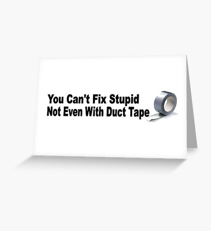You can't fix stupid, not even with duct tape. Greeting Card
