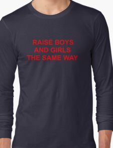 Raise Boys & Girls the Same Way Long Sleeve T-Shirt