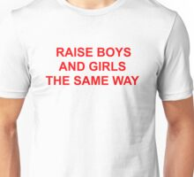 Raise Boys & Girls the Same Way Unisex T-Shirt