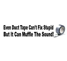 Duct Tape can't fix stupid but can muffle sound. Photographic Print